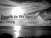 Breath in the eyes of eternity