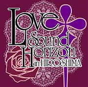 LOVE†SoundHorizon in広島