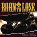 BORN TO LOSE♠