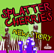 SPLATTER CHERRIES