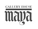 GALLERY HOUSE MAYA