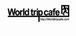 world trip Cafe !