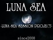 LUNA SEA SESSION PROJECT