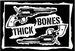 THICK BONES