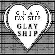 GLAYファンサイト【GLAY★SHIP】
