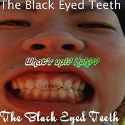 The black eyed teeth