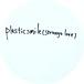 plastic smile=strange love