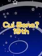 Cui Bono? 19th