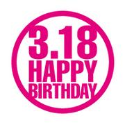 HAPPY BIRTHDAY 3.18