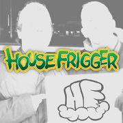 HOUSE FRIGGER