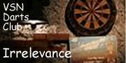 VSN Darts Club -Irrelevance-