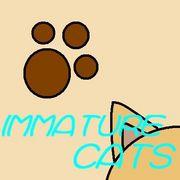 IMMATURE CATS
