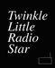 Twinkle Little Radio Star