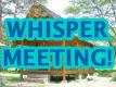 WHISPER MEETING!