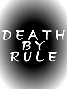 DEATH BY RULE