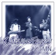 KANSAI☆Fanks / TMN