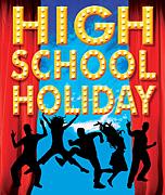 HIGH SCHOOL HOLIDAY!