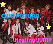 OUR FUTURE♪Hey!Say!JUMP