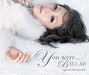 ★『You were... / BALLAD』★