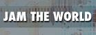 JAM THE WORLD