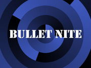 BULLET NITE