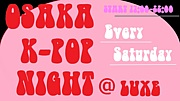 Osaka K-pop Night@LUXE