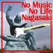 NO MUSIC NO LIFE @NAGASAKI